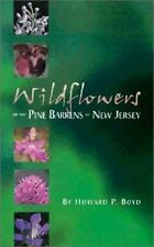 Wildflowers of the Pine Barrens of New Jersey by Howard P. Boyd (2001,...
