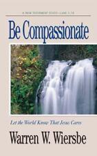 Be Compassionate by Wiersbe, Warren W.