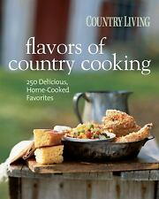 Country Living Flavors of Country Cooking: 250 Delicious, Home-Cooked Favorites