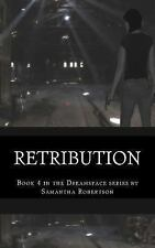 Retribution : Book 4 in the Dreamspace Series by Miss Samantha Robertson...