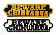 Beware Chihuahua 3D Dog Plaque- House Door Garden Gate Sign L