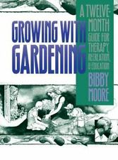 Growing with Gardening : A Twelve-Month Guide for Therapy, Recreation, and...