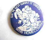 Cool Vintage WHS High School Homecoming We've Got What it Takes Sports Pinback