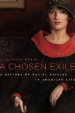 A Chosen Exile: A History of Racial Passing in American Life by Hobbs, Allyson