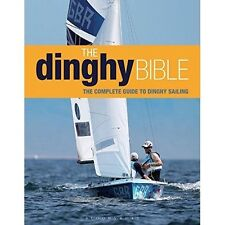 The Dinghy Bible: The Complete Guide for Novices and Experts (Sailing),Rupert Ho