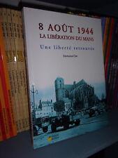 8 août 1944, la libération du Mans : Une liberté retrouvée - Emmanuel Jan-Sarthe