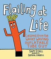 Flailing at Life: Lessons from the Wacky Waving Inflatable Tube Guy by Stall, Sa