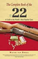 The Complete Book of the .22: A Guide to the World's Most Popular Guns (Paperbac