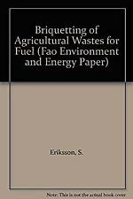 Briquetting of Agricultural Wastes for Fuel Paperback S. Eriksson