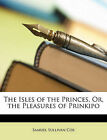 The Isles of the Princes, Or, the Pleasures of Prinkipo by Samuel Sullivan Cox