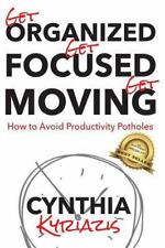 Get Organized. Get Focused. Get Moving : How to Avoid Productivity Potholes...