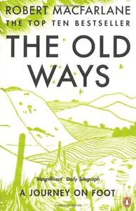 The Old Ways: A Journey on Foot By Robert Macfarlane. 9780141030586
