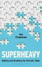 Superheavy Making and Breaking the Periodic Table by Kit Chapman 9781472953896