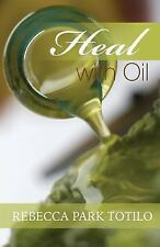 Heal with Oil : How to Use the Essential Oils of Ancient Scripture by Rebecca...