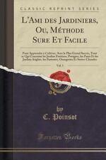 L' Ami des Jardiniers, Ou, Methode Sure et Facile, Vol. 1 : Pour Apprendre a...