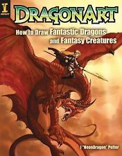 Dragonart : How to Draw Fantastic Dragons and Fantasy Creatures by Jessica...