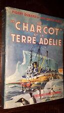 LE CHARCOT ET LA TERRE ADELIE - P. Dubard L.- M. Bayle 1951 - Pôles Antarctique