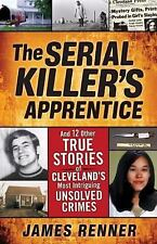 The Serial Killer's Apprentice: And Other True Stories of Cleveland's Most Intri