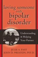 Loving Someone with Bipolar Disorder: Understanding and Helping Your Partner by