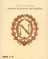 L'AIGLE ET LE PAPILLON. Symboles du pouvoir sous Napoléon 1800-1815 - BP