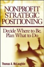 Nonprofit Strategic Positioning : Decide Where to Be, Plan What to Do by...