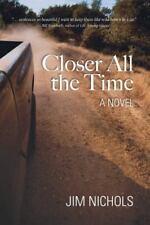 Closer All The Time - Novel by Jim Nichols - English