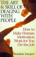 The Art and Skill of Dealing with People : How to Make Human Motivation Work for