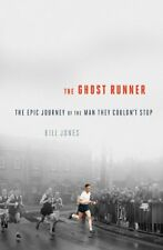 The Ghost Runner: The Epic Journey of the Man They Couldnt Stop by Bill Jones