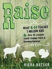 Raise: What 4-H Teaches Seven Million Kids and How Its Lessons Could-ExLibrary