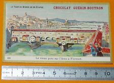 CHROMO GUERIN-BOUTRON 1905-1907 TOUR DU MONDE ITALIE FLORENCE FIRENZE PONT ARNO