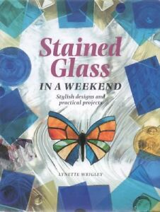 Stained Glass in a Weekend By Lynette Wrigley