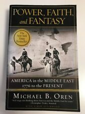 Power, Faith, and Fantasy: America in the Middle East: 1776 to the Present, Oren