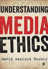 Understanding Media Ethics by Horner, David