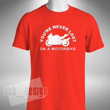 You're Never Lost On A Motorbike Mens T-shirt Superbike Motorcycle Bike Moto GP