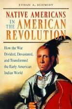 Native Americans in the American Revolution: How the War Divided, Devastated, an