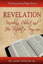 Revelation : Unveiling Christ and His Prophetic Program by Glen Spencer...