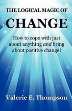 The Logical Magic of Change : How to Cope with Just about Anything and...