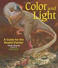 Farbe und Licht: ein Leitfaden für den realistischen Maler von James Gurney, neu...