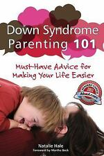 Down Syndrome Parenting 101 : Must-Have Advice for Making Your Life Easier by...