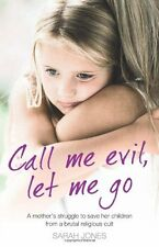 Call Me Evil, Let Me Go: A mother's struggle to save her children from a bruta,