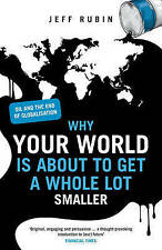 Why Your World is About to Get a Whole Lot Smaller: Oil and the End of...