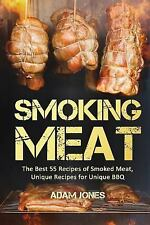 Smoking Meat : The Best 55 Recipes of Smoked Meat, Unique Recipes for Unique...