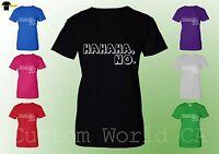 Ha ha ha NO Funny Women T SHirt - Funny Dress NO ha ha tshirt gift ideas funny