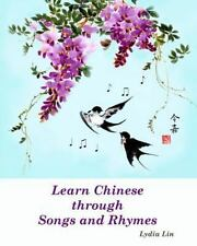 Learn Chinese Through Songs and Rhymes by Lydia Lin (2010, Paperback)