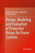 Design, Modeling and Evaluation of Protective Relays for Power Systems Kezunovic