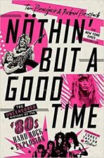 Nöthin' but a Good Time : The Uncensored History of the '80s Hard Rock Explos...
