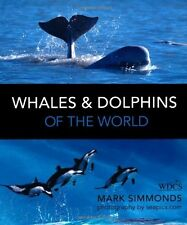 Whales And Dolphins Of The World - New Book Mark Simmonds