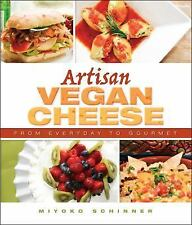 Artisan Vegan Cheese : From  Everyday to Gourmet by Miyoko Schinner (2012,...