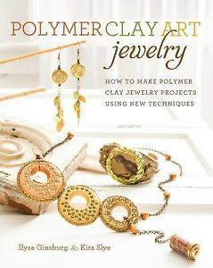 Polymer Clay Art Jewelry: How to Make Polymer Clay Jewelry Projects Using New Te