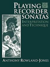 Playing Recorder Sonatas : Interpretation and Technique by Anthony...